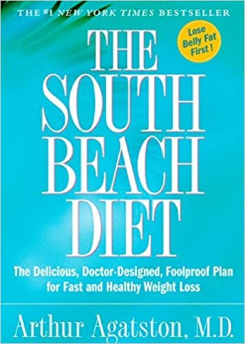 The South Beach Diet: The Delicious, Doctor-Designed, Foolproof Plan for Fast and Healthy Weight Loss.