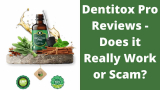 Dentitox Pro Reviews – Does it Really Work or Scam?