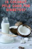 Is Coconut Milk Good for Diabetes?