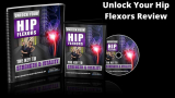 Unlock Your Hip Flexors Review: Solution For The Locked Hip Flexors