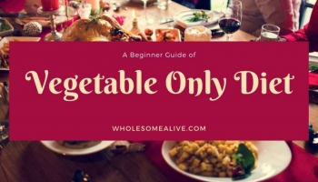 Vegetables Only Diet- A Beginner Guide